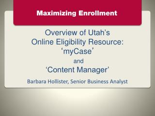 Overview of  Utah ' s Online Eligibility Resource:  ' myCase ' and  'Content Manager'