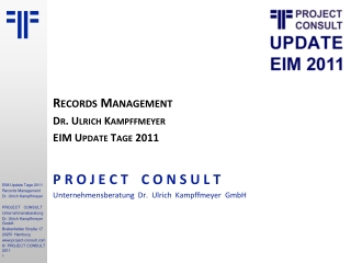 Records Management Dr. Ulrich Kampffmeyer EIM Update Tage 2011 P R O J E C T C O N S U L T