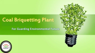 Coal Briquetting Plant For Guarding Environmental Future