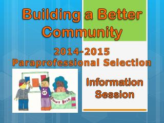 Building  a  Better Community 2014-2015 Paraprofessional Selection