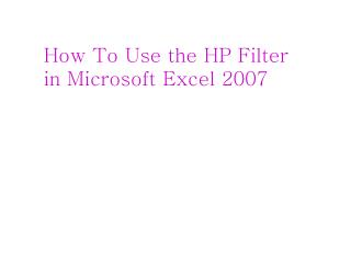 How To Use the HP Filter    in Microsoft Excel 2007