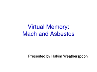Virtual Memory: Mach and Asbestos