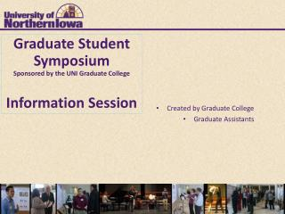Graduate Student  Symposium Sponsored by the UNI Graduate College Information Session