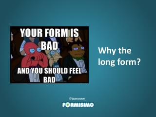 Why the long form?