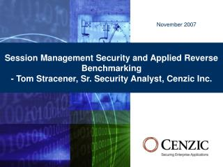 Session Management Security and Applied Reverse Benchmarking - Tom Stracener, Sr. Security Analyst, Cenzic Inc.