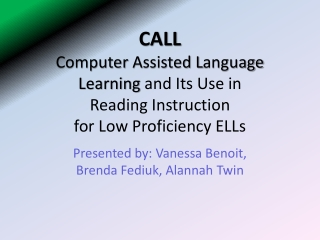 CALL Computer  A ssisted  L anguage Learning  and Its  U se in  Reading Instruction  for Low Proficiency ELLs