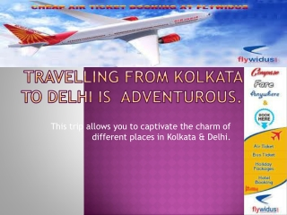 If you need Flights from Kolkata to Delhi on cheap price