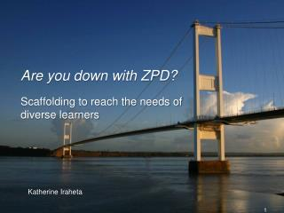 Are you down with ZPD?