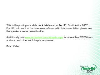 This is the posting of a slide deck I delivered at  TechEd  South Africa 2007.
