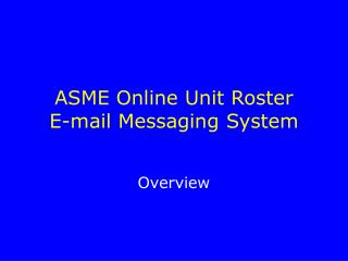 ASME Online Unit Roster  E-mail Messaging System