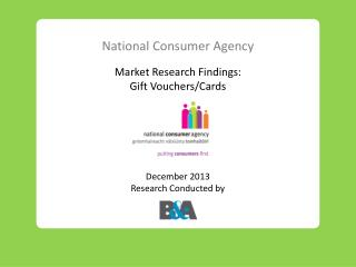 National Consumer Agency Market Research Findings: Gift Vouchers/Cards December 2013 Research Conducted by