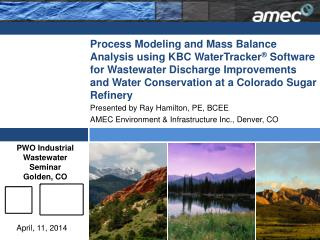 Presented by  Ray Hamilton, PE, BCEE AMEC  Environment &  Infrastructure Inc., Denver, CO