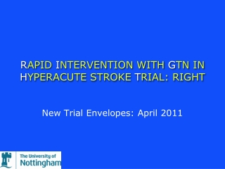 R APID  I NTERVENTION WITH  G TN IN  H YPERACUTE STROKE  T RIAL: RIGHT