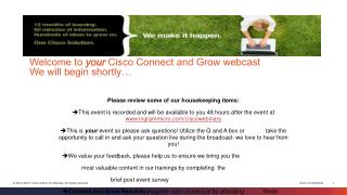 Welcome to  your  Cisco Connect and Grow webcast  We will begin shortly…