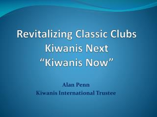 "Revitalizing Classic Clubs Kiwanis Next ""Kiwanis Now"""