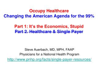 Occupy Healthcare Changing the American Agenda for the 99% Part 1: It's the Economics, Stupid Part 2. Healthcare & S