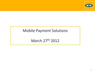 Mobile Payment Solutions March 27 th  2012