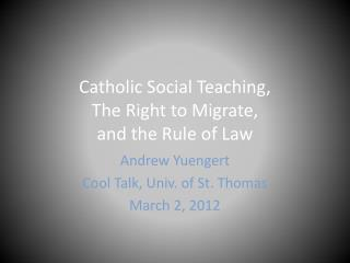 Catholic Social Teaching,  The Right to Migrate,  and the Rule of Law