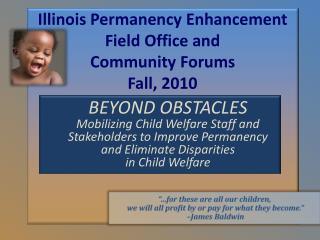 Illinois Permanency Enhancement  Field Office and Community Forums Fall, 2010