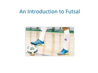 An Introduction to Futsal