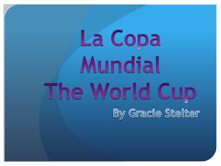 La Copa Mundial The World Cup