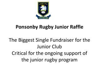 Ponsonby Rugby Junior Raffle The Biggest Single Fundraiser for the Junior Club Critical for the ongoing support of the j
