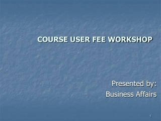 COURSE USER FEE WORKSHOP