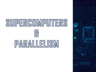 SUPERCOMPUTERS & PARALLELISM