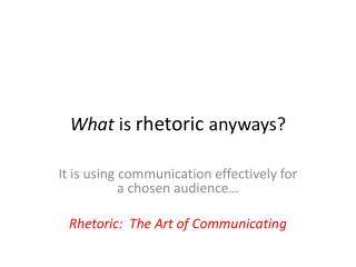 What  is  rhetoric  anyways?