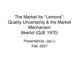"The Market for ""Lemons"": Quality Uncertainty & the Market Mechanism Akerlof (QJE 1970)"