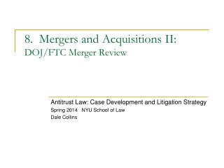 8.  Mergers and Acquisitions II: DOJ/FTC Merger  Review