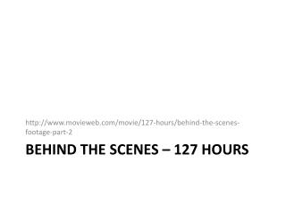 Behind the SCENES – 127 HoURS