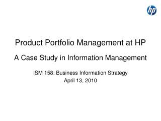 Product Portfolio Management at HP A Case Study in Information Management