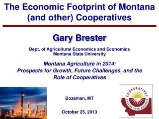 Gary Brester Dept. of Agricultural Economics and Economics Montana State University Montana Agriculture in 2014: