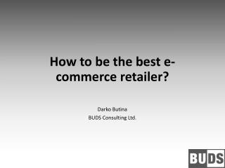 How to be  the best  e- commerce retailer ?