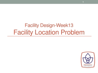 Facility Design-Week13 Facility Location Problem