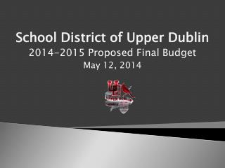 School District of Upper Dublin 2014-2015 Proposed Final Budget May 12, 2014