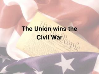 The Union wins the  Civil War