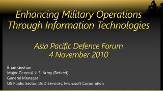 Enhancing Military Operations Through Information Technologies Asia  Pacific  Defence Forum 4 November 2010