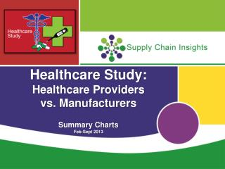 Healthcare Study: Healthcare Providers  vs. Manufacturers Summary Charts Feb-Sept 2013