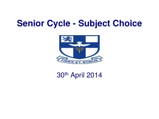 Senior Cycle - Subject Choice 30 th  April 2014