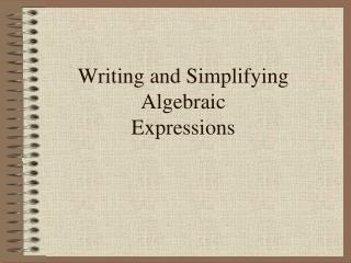 Writing and Simplifying Algebraic  Expressions