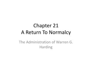 Chapter 21  A Return To Normalcy