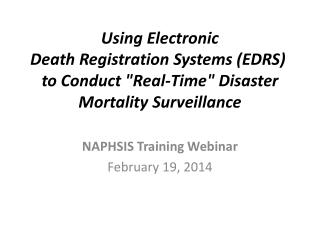 "Using Electronic  Death  Registration Systems (EDRS)  to Conduct ""Real-Time""  Disaster Mortality  Surveillan"