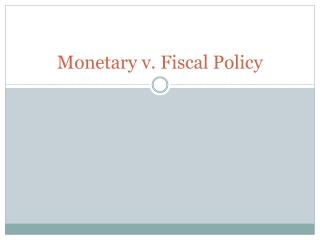 Monetary v. Fiscal  Policy