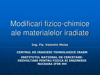Modificari fizico-chimice ale materialelor iradiate