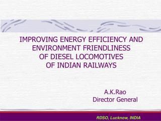 IMPROVING ENERGY EFFICIENCY AND ENVIRONMENT FRIENDLINESS  OF DIESEL LOCOMOTIVES  OF INDIAN RAILWAYS