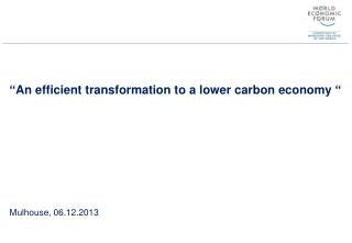 """ An efficient transformation to  a  lower  carbon economy  "" Mulhouse, 06.12.2013"