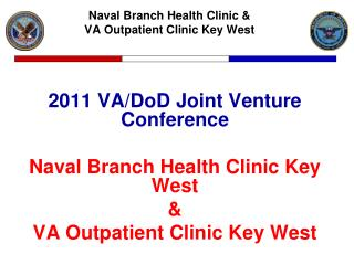 2011 VA/DoD Joint Venture Conference Naval Branch Health Clinic Key West & VA Outpatient Clinic Key West
