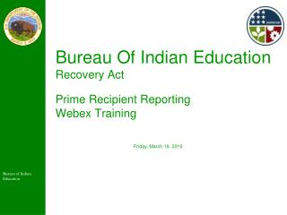 Bureau Of Indian Education  Recovery Act Prime Recipient Reporting Webex Training